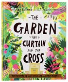 Garden, Curtain and the Cross, The: The True Story of Why Jesus Died and Rose Again (Tales That Tell The Truth Series) Hardback