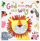 God Made Me This Way Padded Board Book