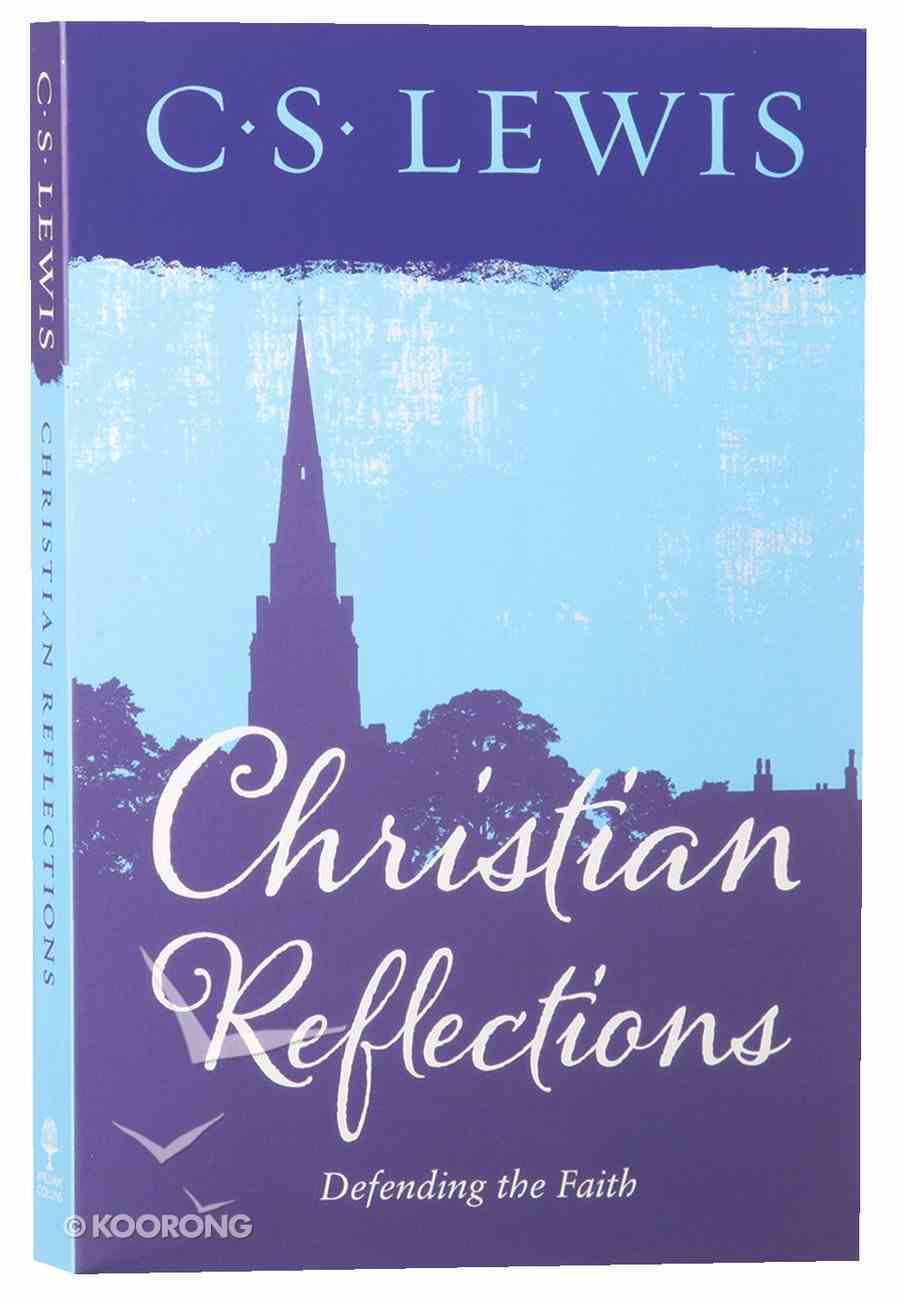 Christian Reflections: Defending the Faith Paperback