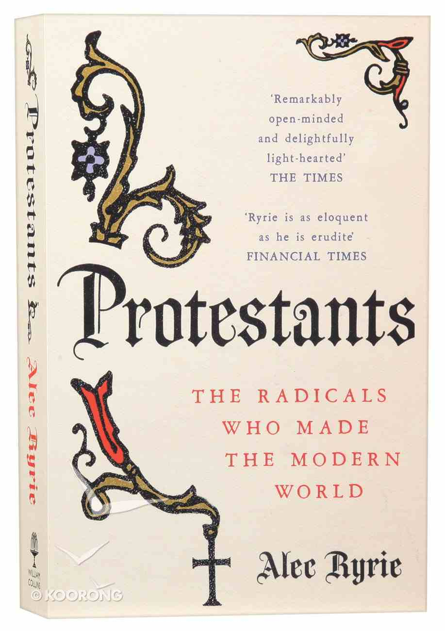 Protestants: The Radicals Who Made the Modern World Paperback