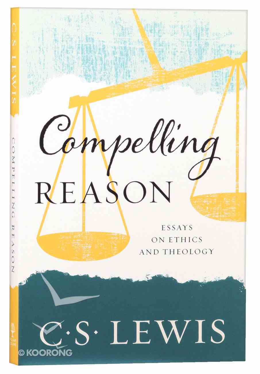Compelling Reason: Essays on Ethics and Theology Paperback