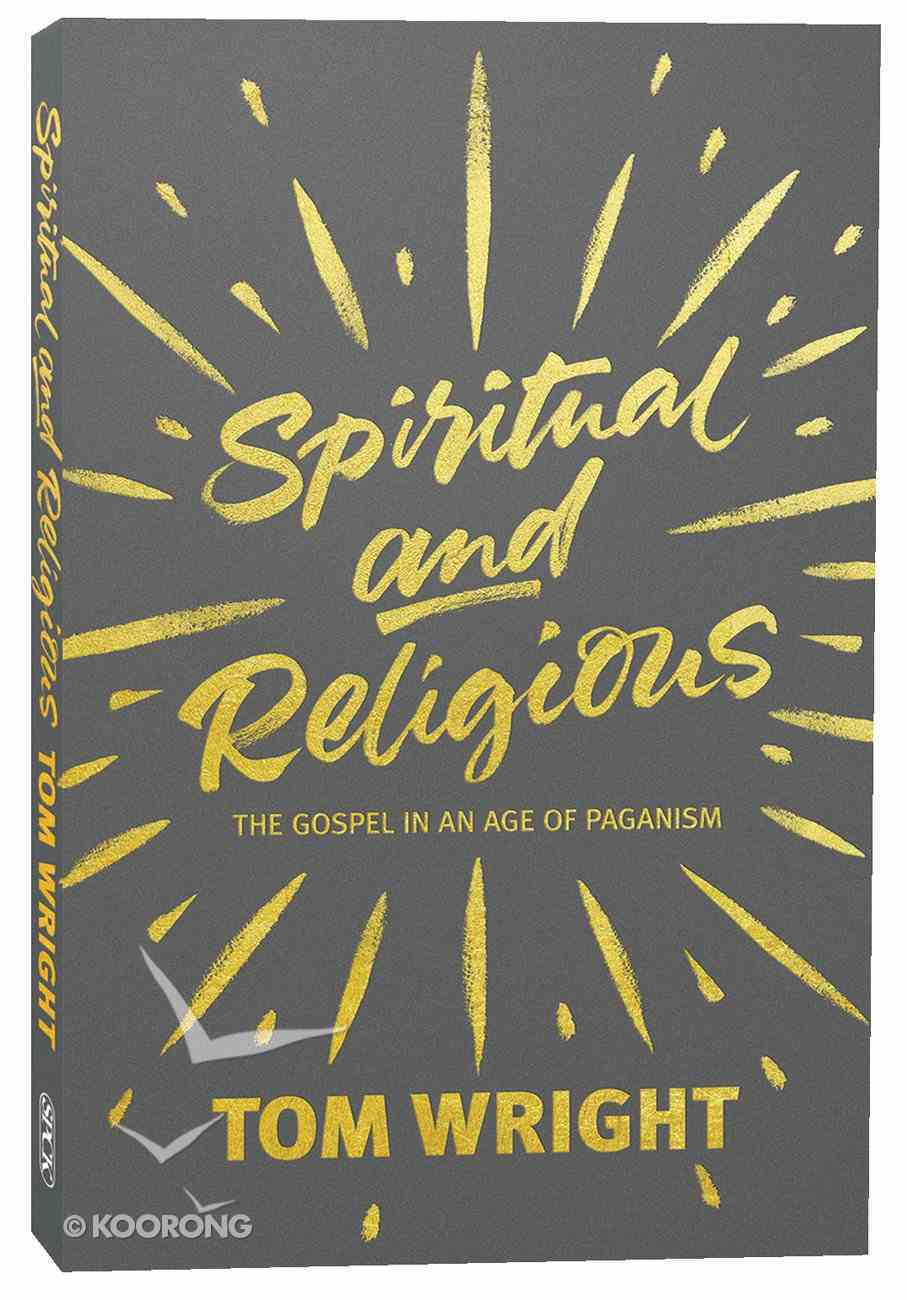 Spiritual and Religious: The Gospel in An Age of Paganism Paperback