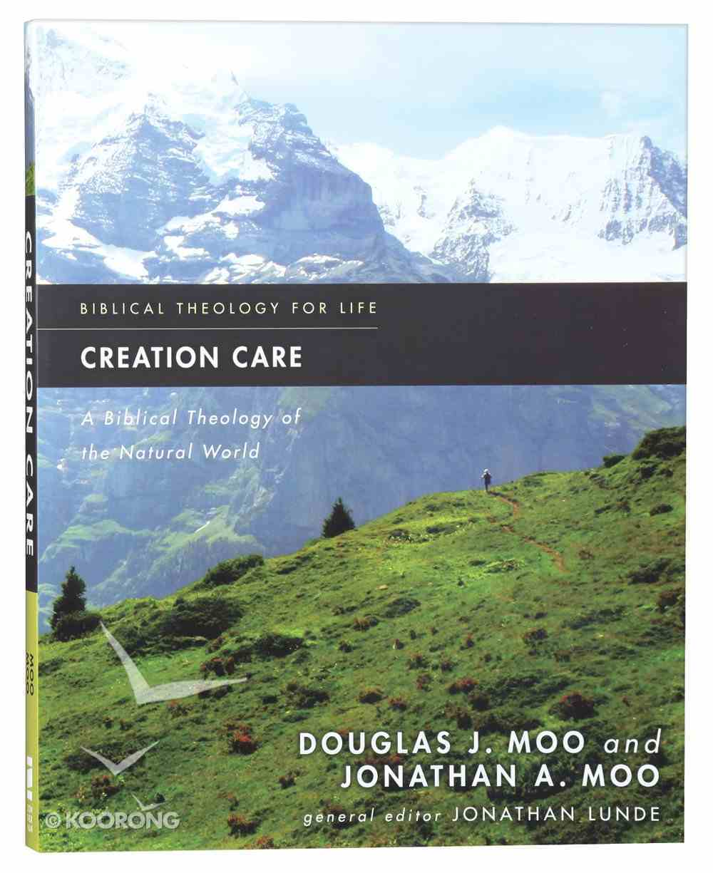 Creation Care: A Biblical Theology of the Natural World (Biblical Theology For Life Series) Paperback