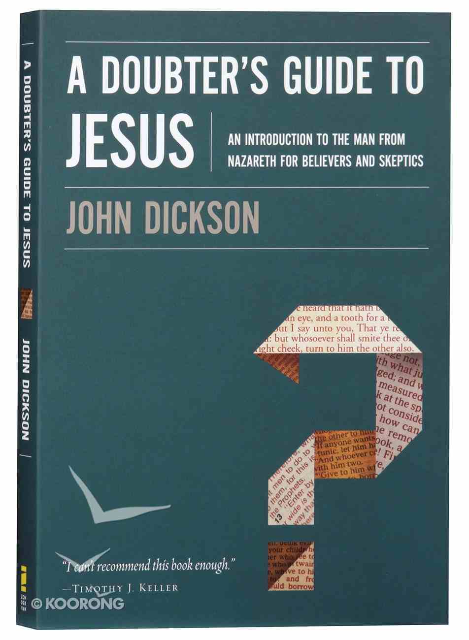 A Doubter's Guide to Jesus: An Introduction to the Man From Nazareth For Believers and Skeptics Paperback
