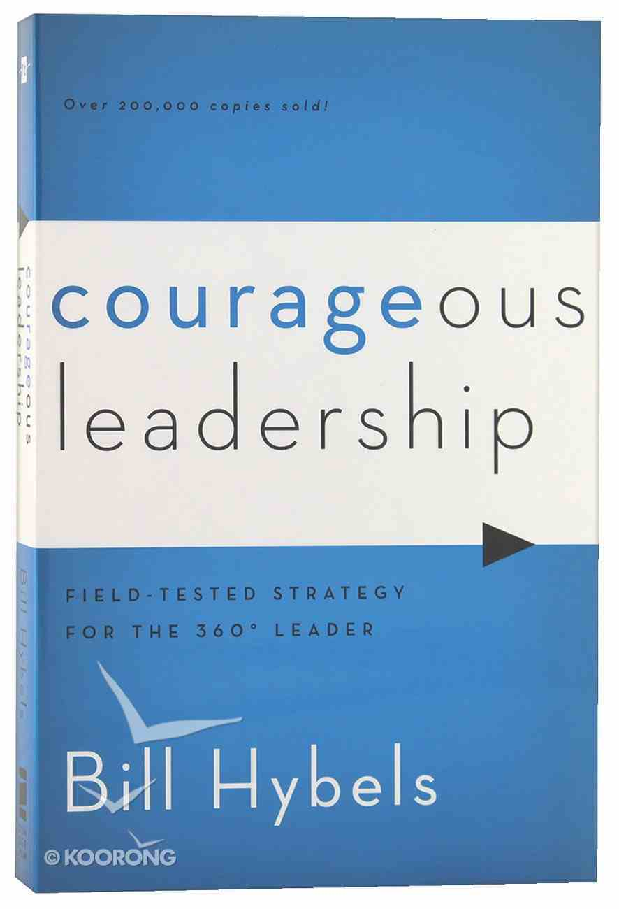 Courageous Leadership: Field-Tested Strategy For the 360 Leader Paperback