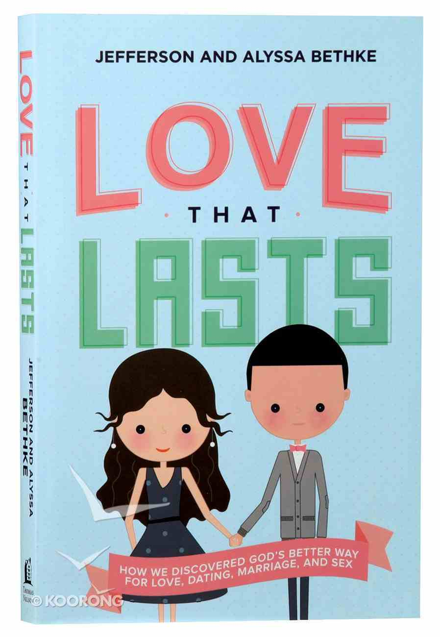 Love That Lasts: How We Discovered God's Better Way For Love, Dating, Marriage, and Sex Paperback