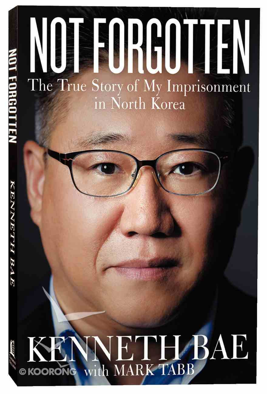 Not Forgotten: The True Story of My Imprisonment in North Korea Paperback