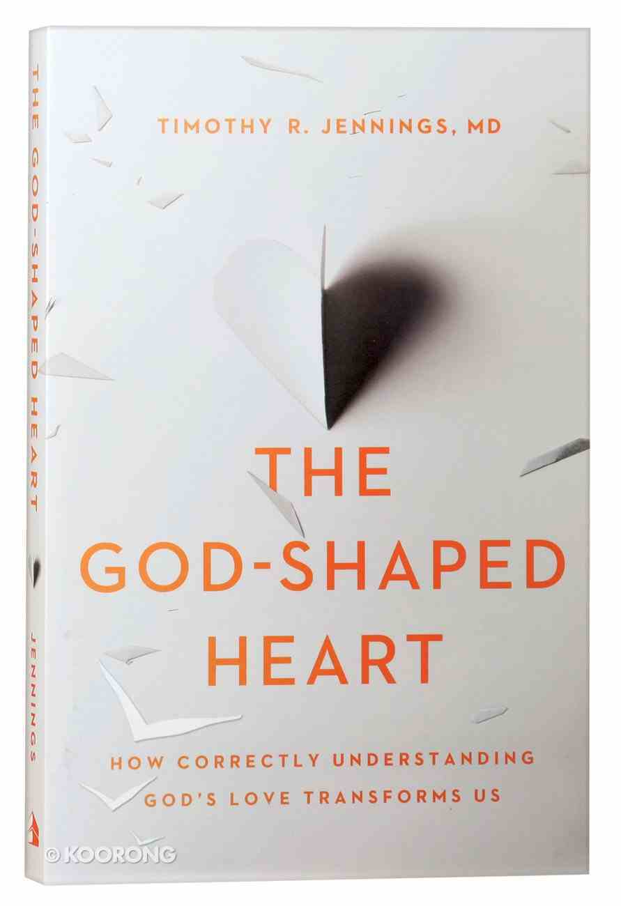 The God-Shaped Heart: How Correctly Understanding God's Love Transforms Us Paperback