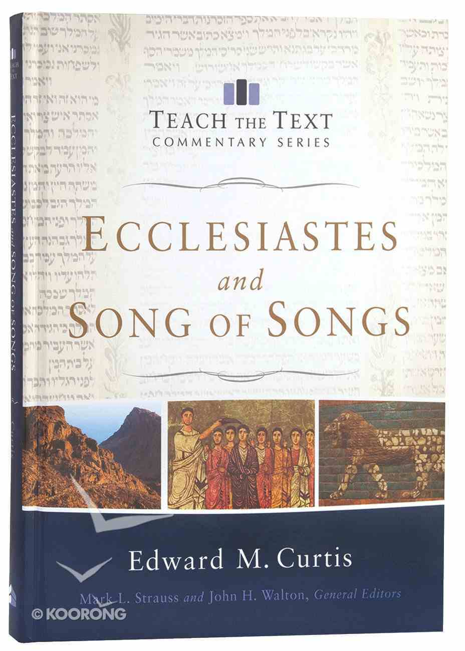 Ecclesiastes and Song of Songs (Teach The Text Commentary Series) Hardback