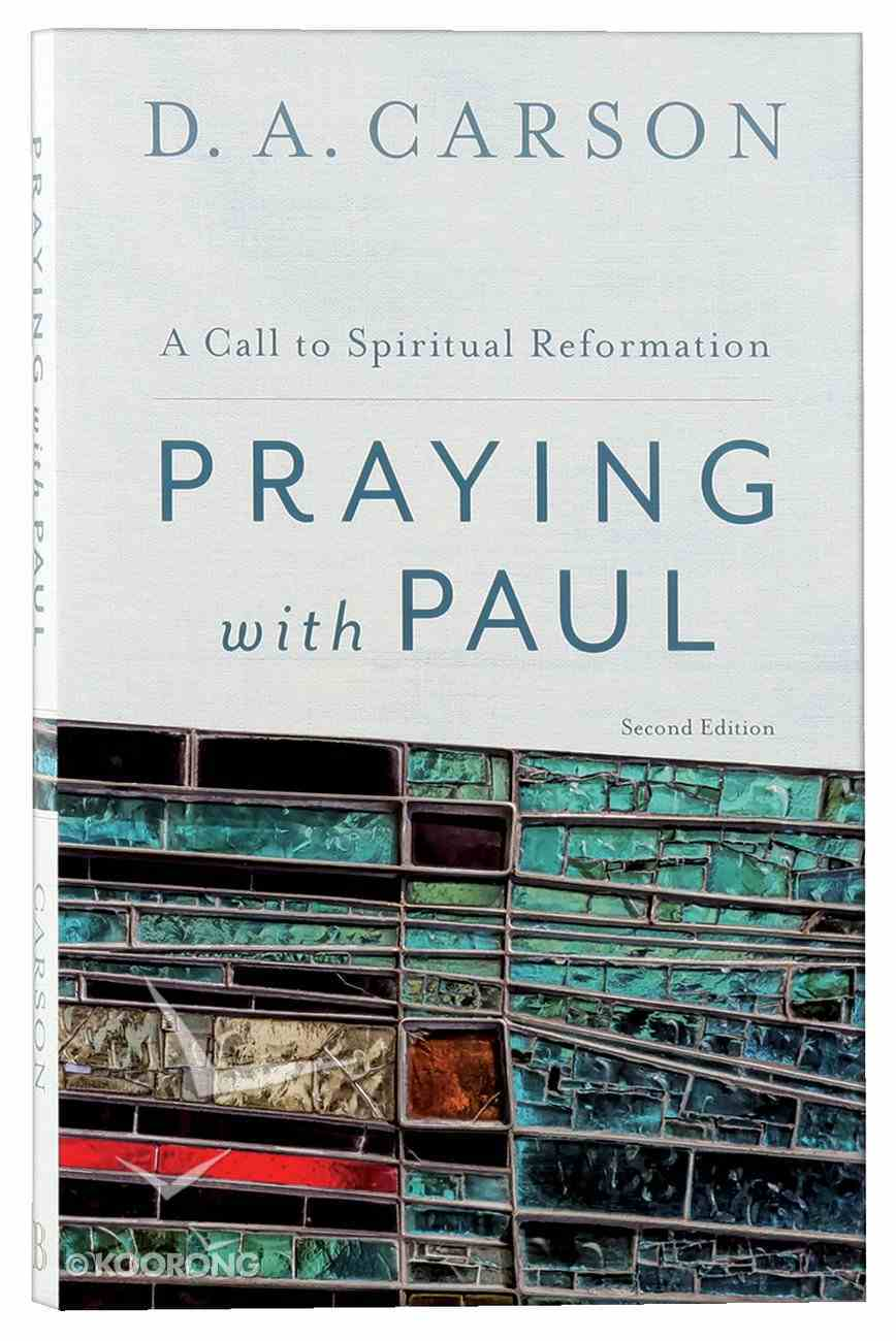 Praying With Paul - a Call to Spiritual Reformation Paperback