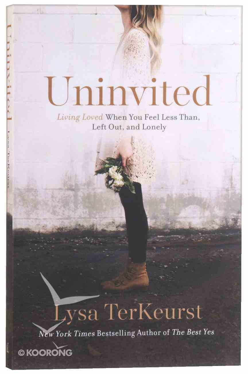 Uninvited: Living Loved When You Feel Less Than, Left Out, and Lonely Paperback