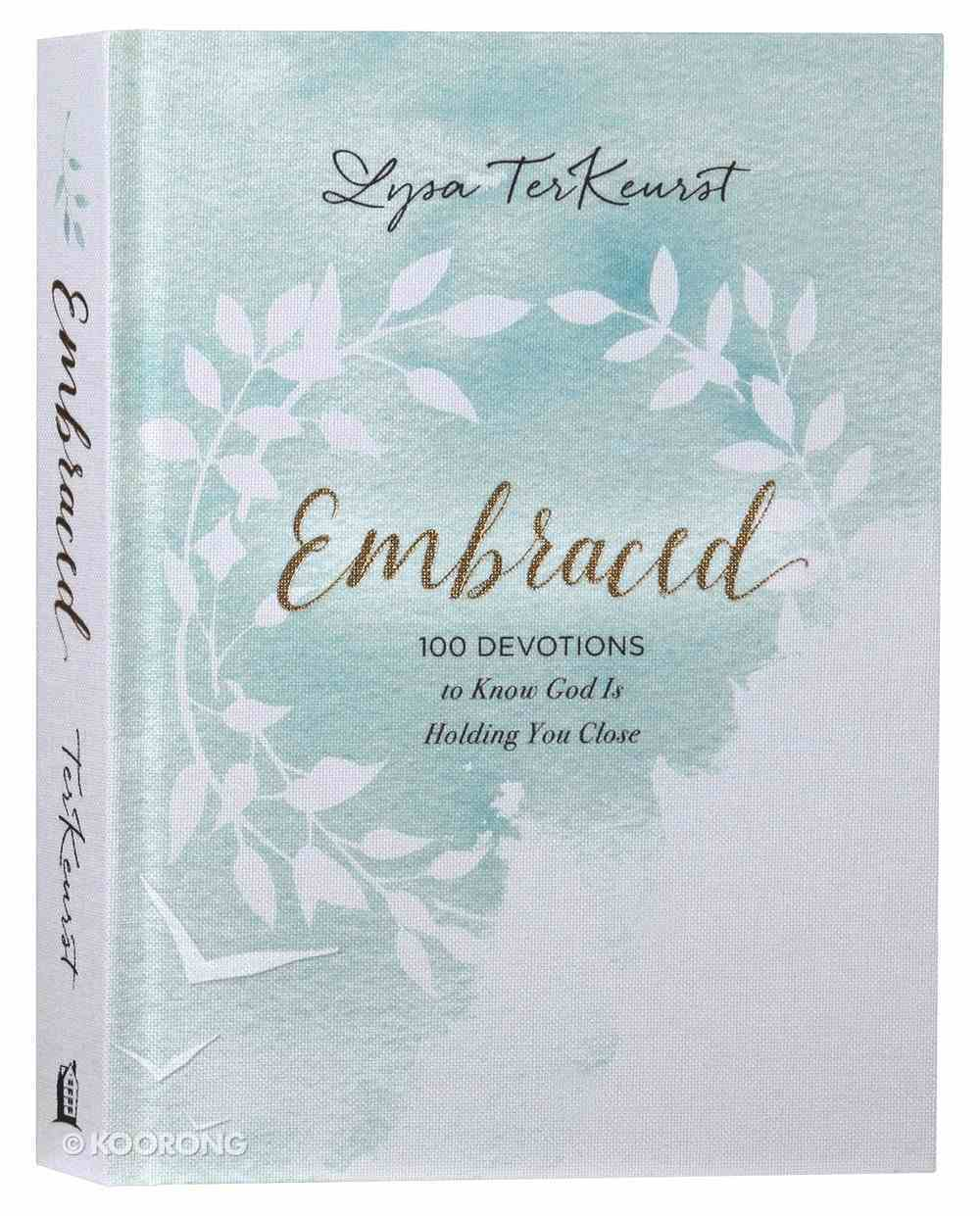 Embraced: 100 Devotions to Know God's Love Right Where You Are Hardback