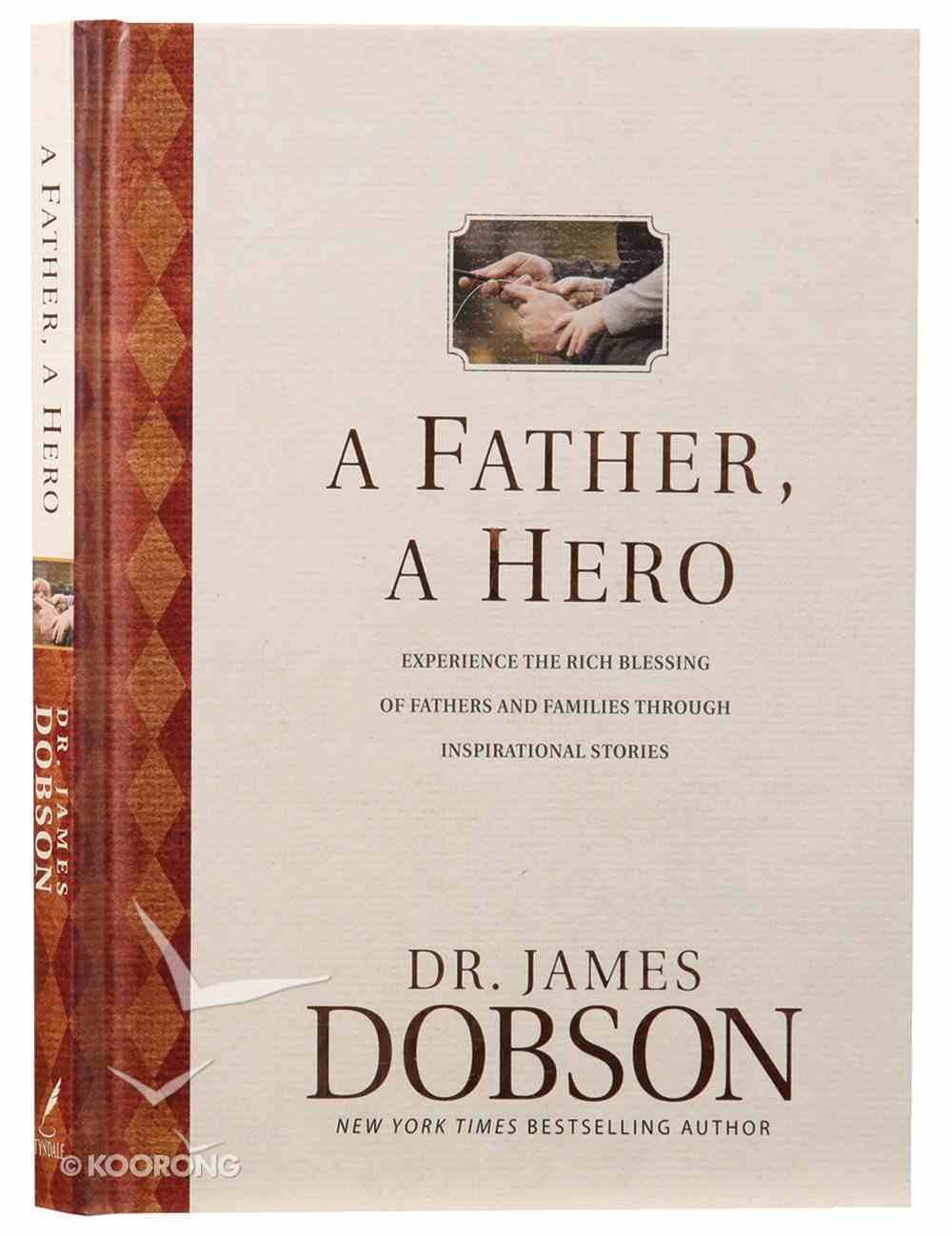 Father, a Hero, a: Experience the Rich Blessing of Fathers and Families Through Inspirational Stories Hardback