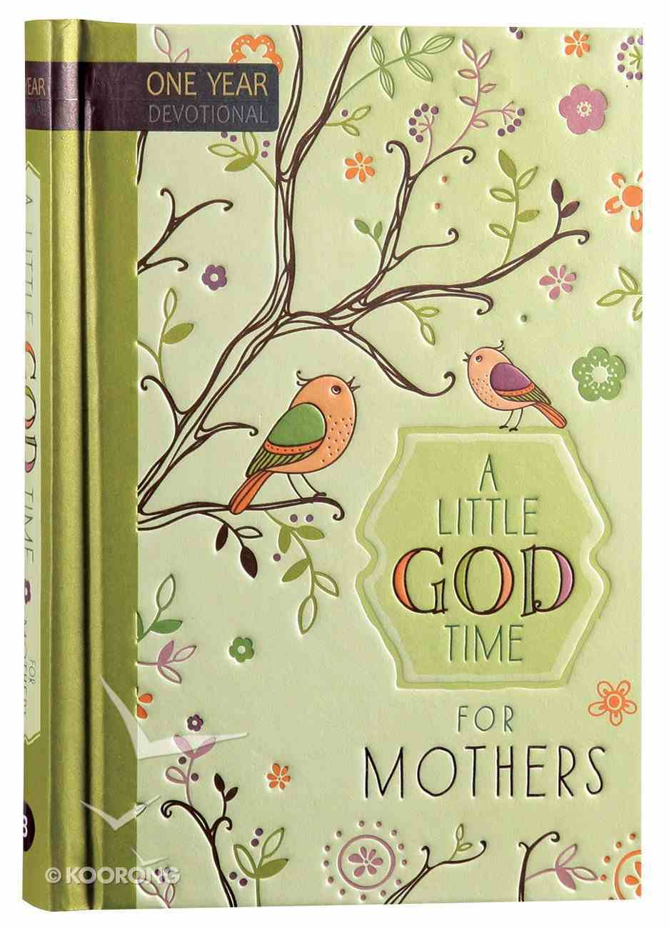 Little God Time For Mothers, A: 365 Daily Devotions (365 Daily Devotions Series) Hardback