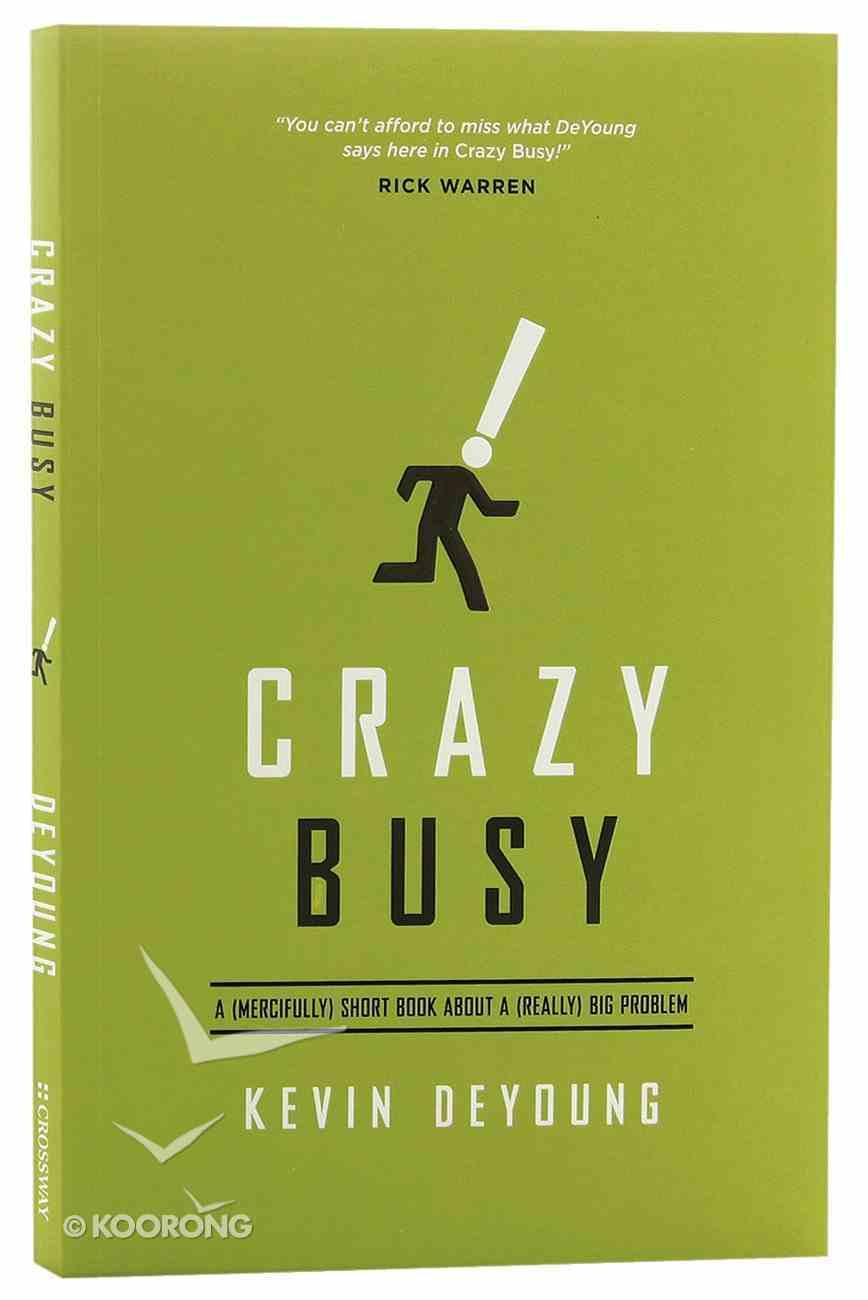 Crazy Busy: A Short Book About a (Really) Big Problem (Mercifully) Paperback