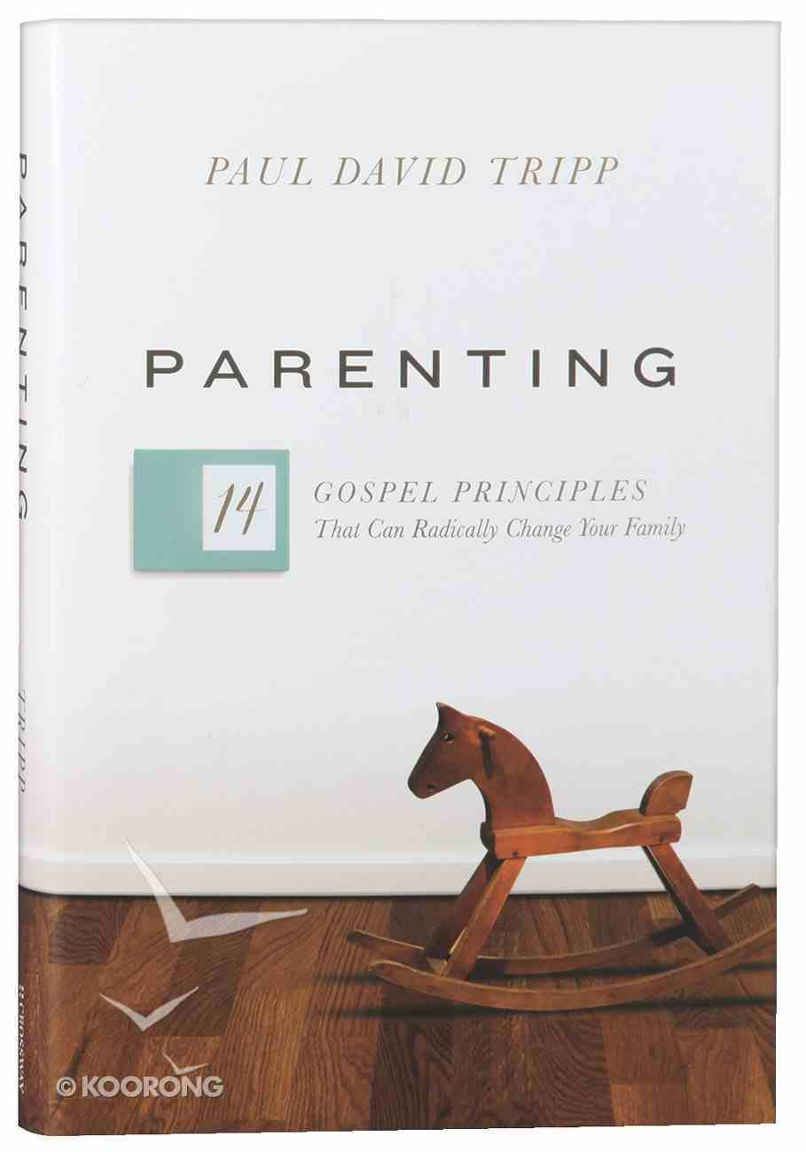 Parenting: The 14 Gospel Principles That Can Radically Change Your Family Hardback