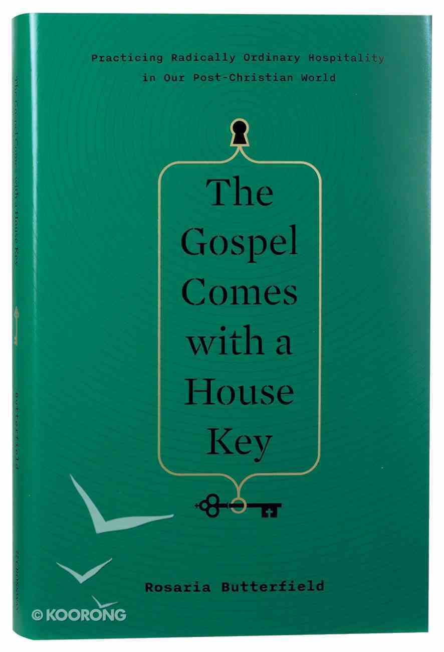 The Gospel Comes With a House Key: Practicing Radically Ordinary Hospitality in Our Post-Christian World Hardback