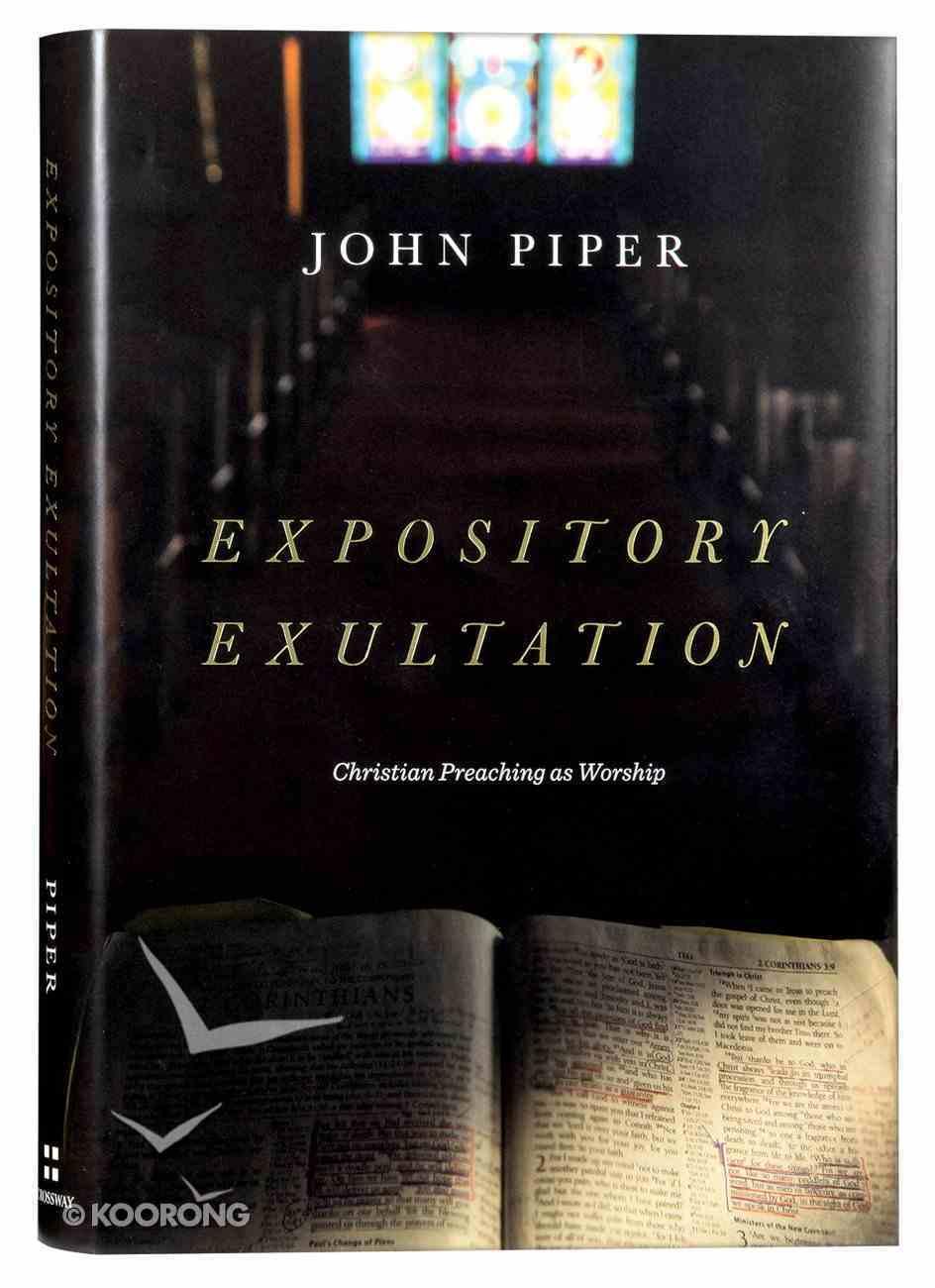 Expository Exultation: Christian Preaching as Worship Hardback