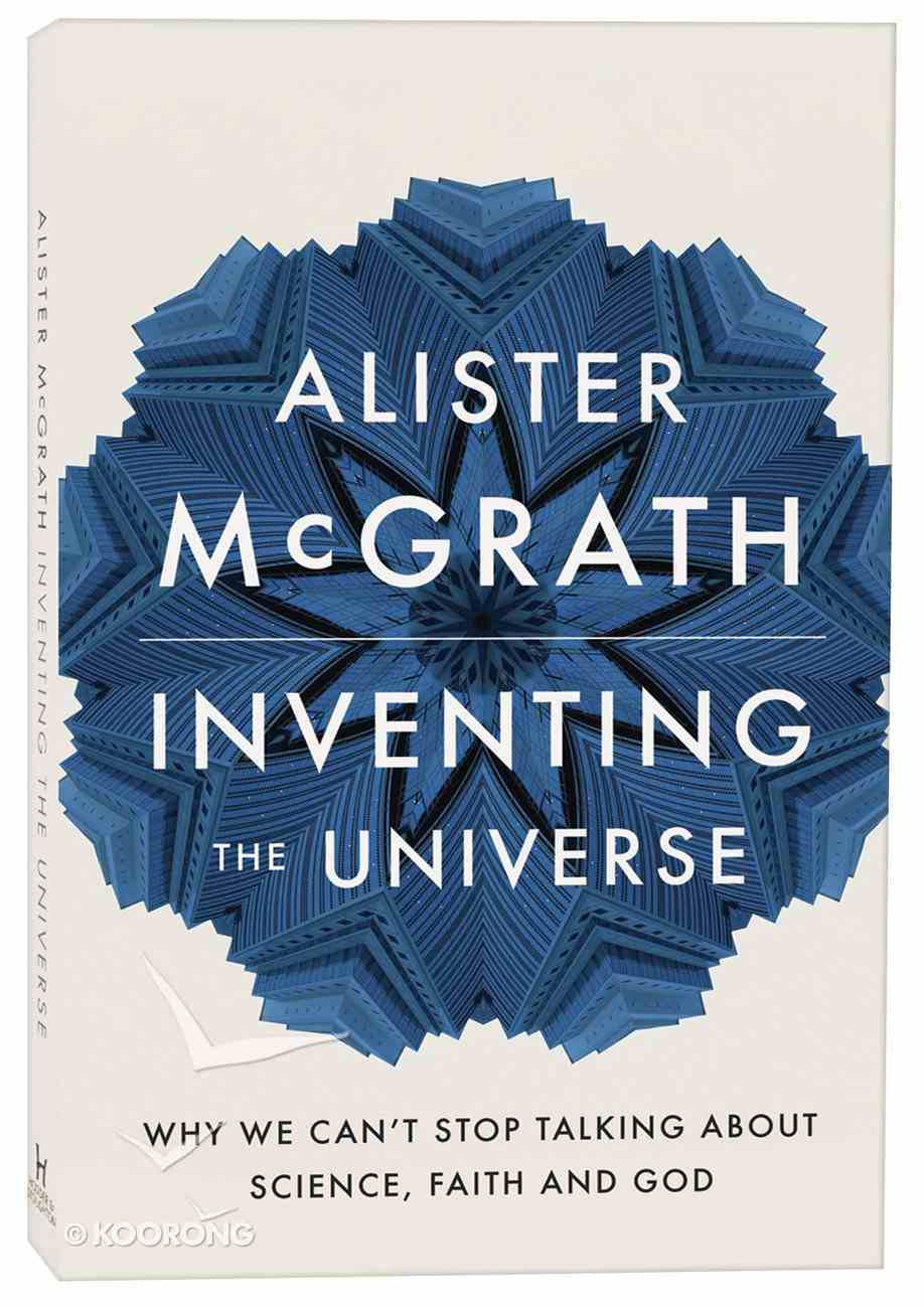 Inventing the Universe: Why We Can't Stop Talking About Science, Faith and God Paperback