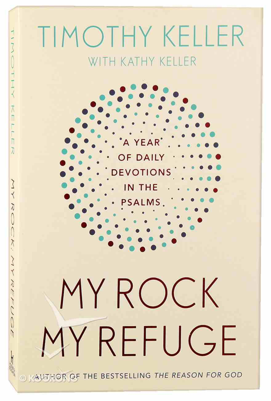 My Rock, My Refuge: A Year of Daily Devotions in the Psalms PB (Larger)