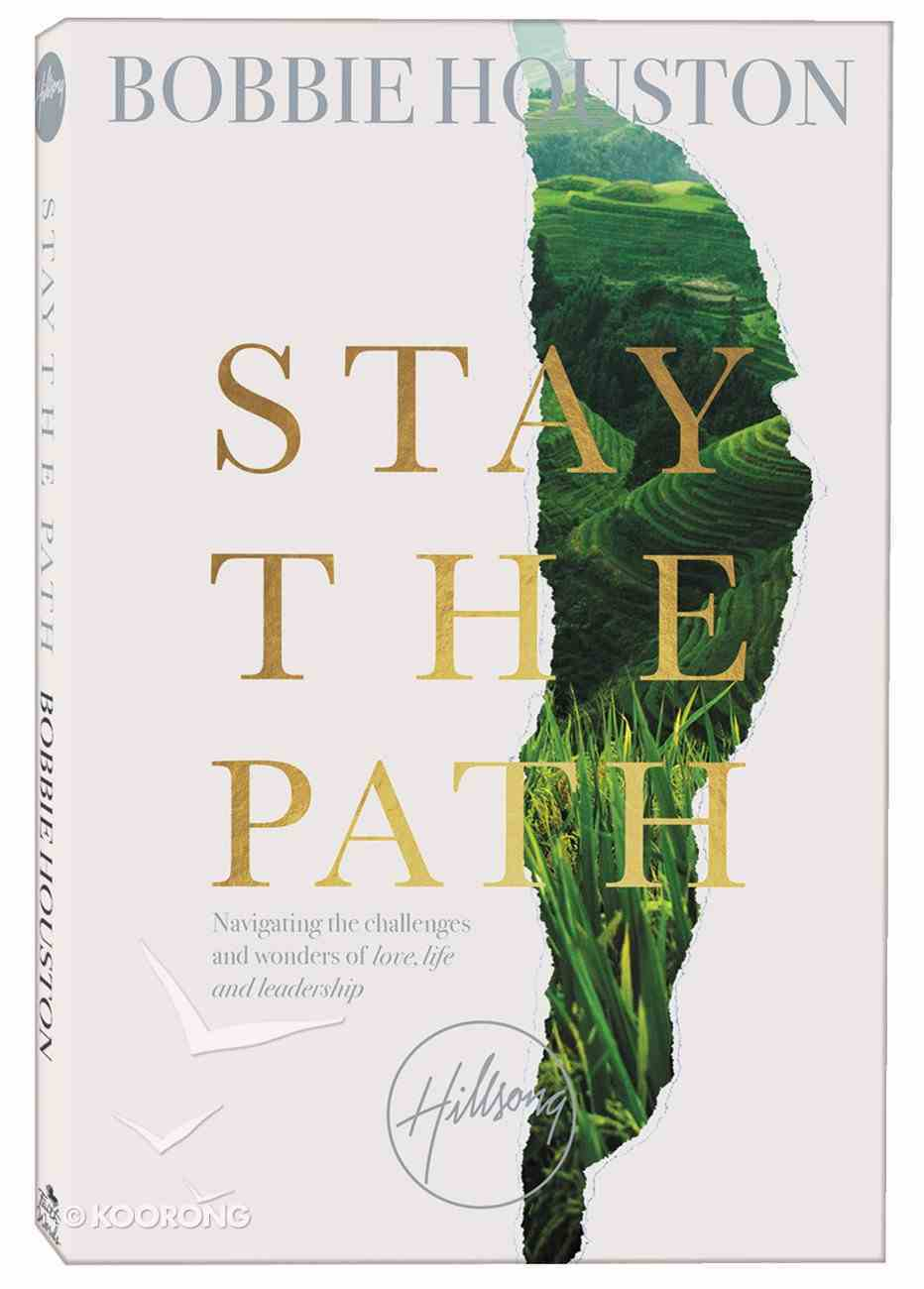 Stay the Path: Navigating the Challenges and Wonder of Life, Love, and Leadership Paperback