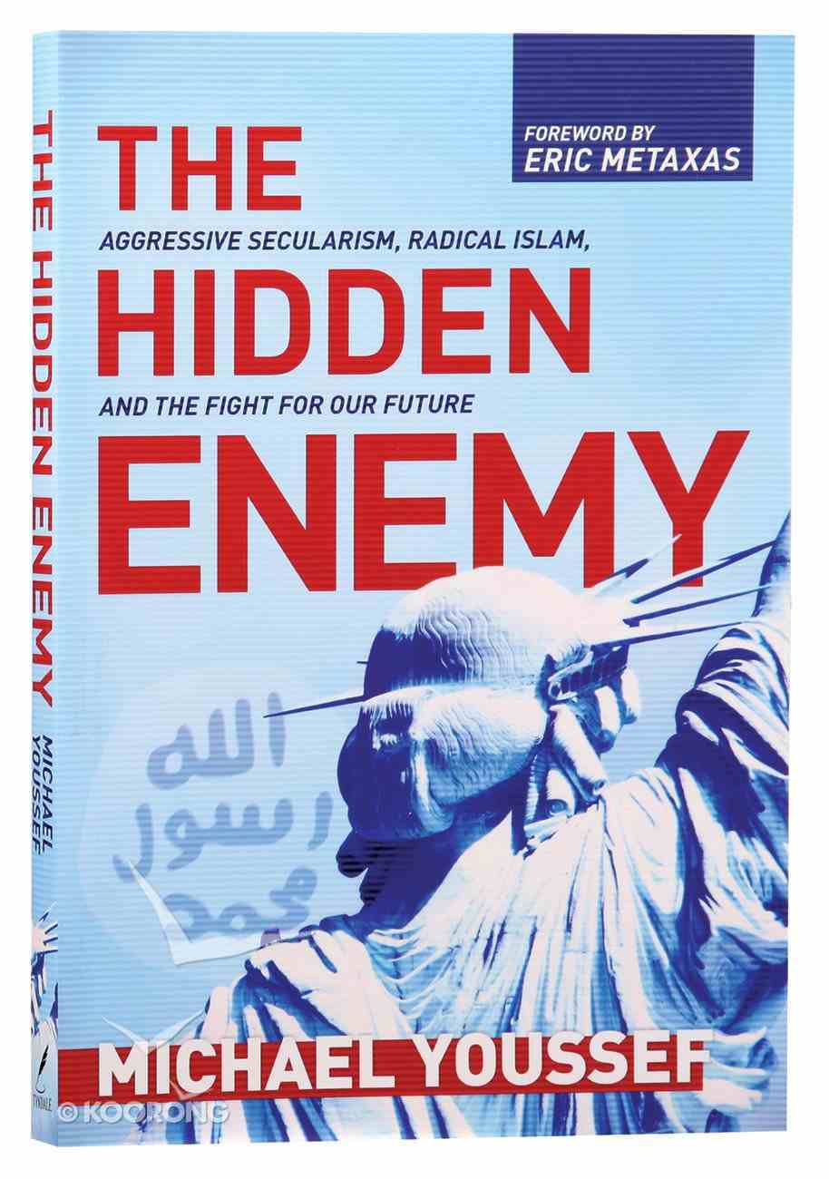 The Hidden Enemy: Aggressive Secularism, Radical Islam, and the Fight For Our Future Paperback