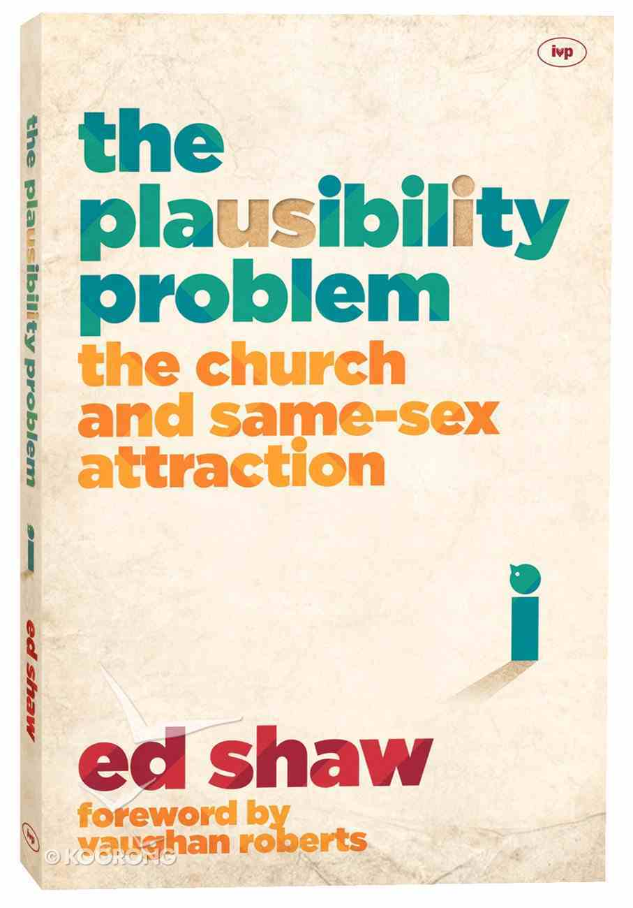 The Plausibility Problem: The Church and Same-Sex Attraction Paperback