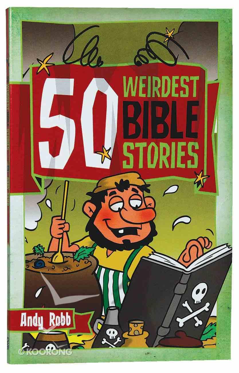 50 Weirdest Bible Stories Paperback