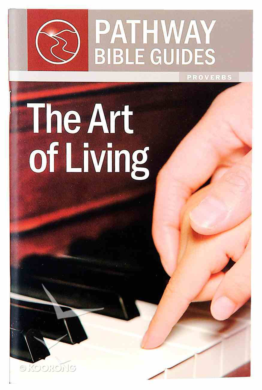 Art of Living, the - Proverbs (Include Leader's Notes) (Pathway Bible Guides Series) Paperback