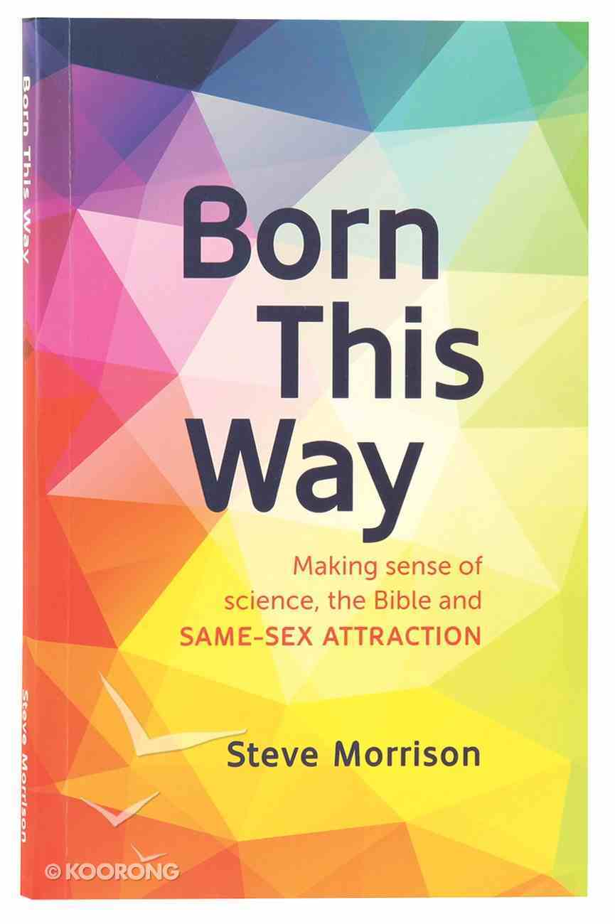 Born This Way: Making Sense of Science, the Bible & Same Sex Attraction Paperback