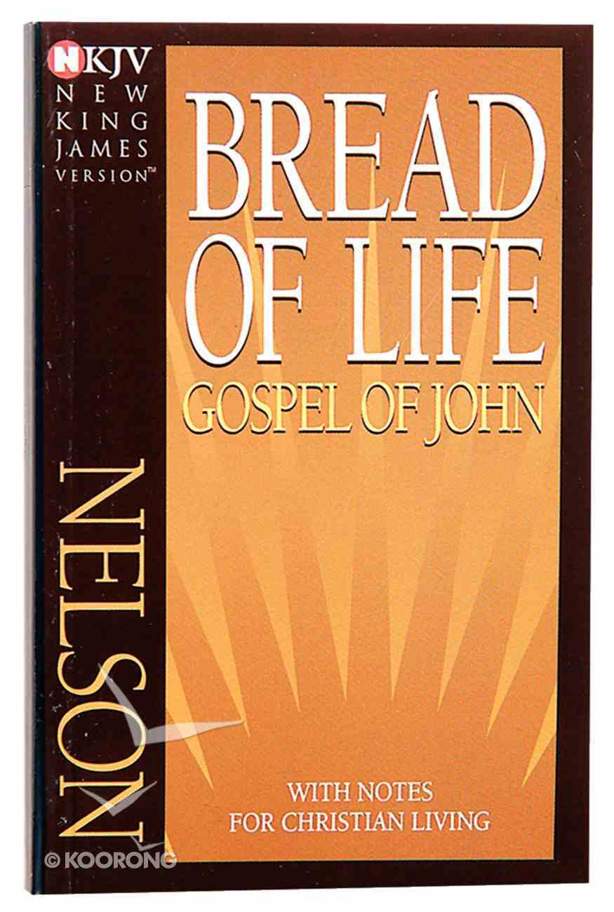 NKJV Bread of Life Gospel of John: With Notes For Christian Living Paperback