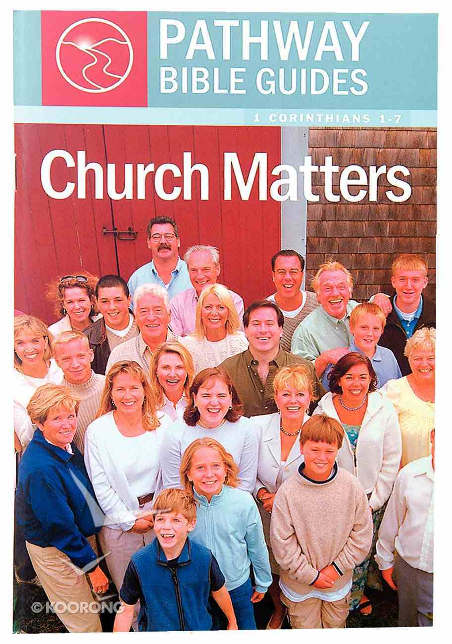Church Matters - 1 Corinthians 1-7 (Include Leader's Notes) (Pathway Bible Guides Series) Paperback