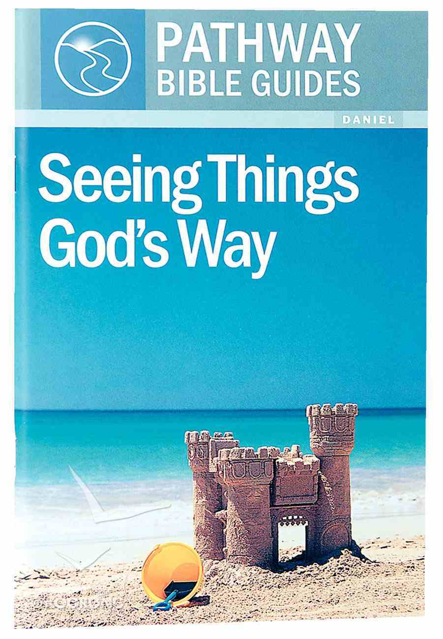 Seeing Things God's Way - Daniel (Include Leader's Notes) (Pathway Bible Guides Series) Paperback