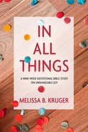 In All Things: A Nine-week Devotional Bible Study On Unshakeable Joy image