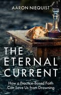 Eternal Current, The: How A Practice-based Faith Can Save Us From Drowning image