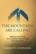 Mountains Are Calling, The: Making The Climb For A Clearer View Of God And Ourselves image