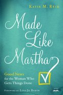 Made Like Martha: Good News For The Woman Who Gets Things Done image