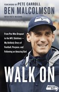 Walk On: From Pee Wee Dropout To The Nfl Sidelines - My Unlikely Story Of Football, Purpose And Following An Amazing God image