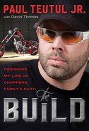Build, The: Designing My Life Of Choppers, Family And Faith image