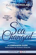 Sea Changed A Companion Guide: Living A Transformed Life image