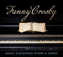 Album Image for Fanny Crosby: Newly Discovered Hymns and Songs - DISC 1
