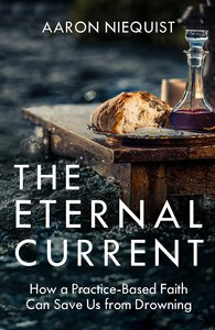 Product: Eternal Current, The: How A Practice-based Faith Can Save Us From Drowning Image