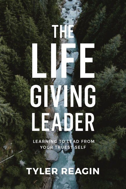 Product: Life-giving Leader, The: Learning To Lead From Your Truest Self Image