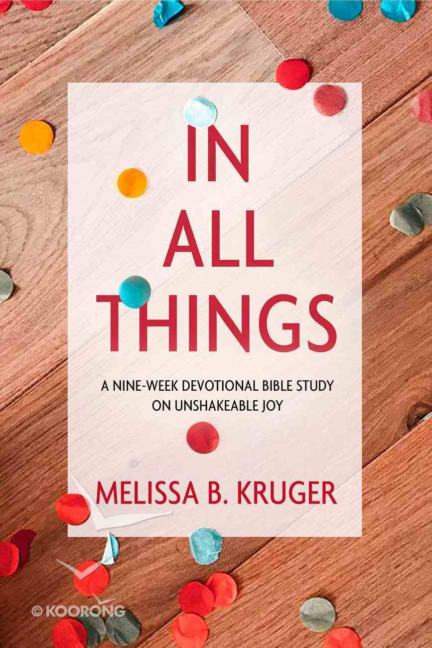 In All Things: A Nine-Week Devotional Bible Study on Unshakeable Joy Paperback