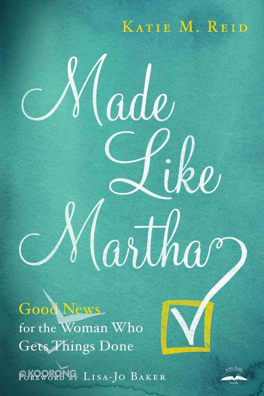 Made Like Martha: Good News For the Woman Who Gets Things Done Paperback