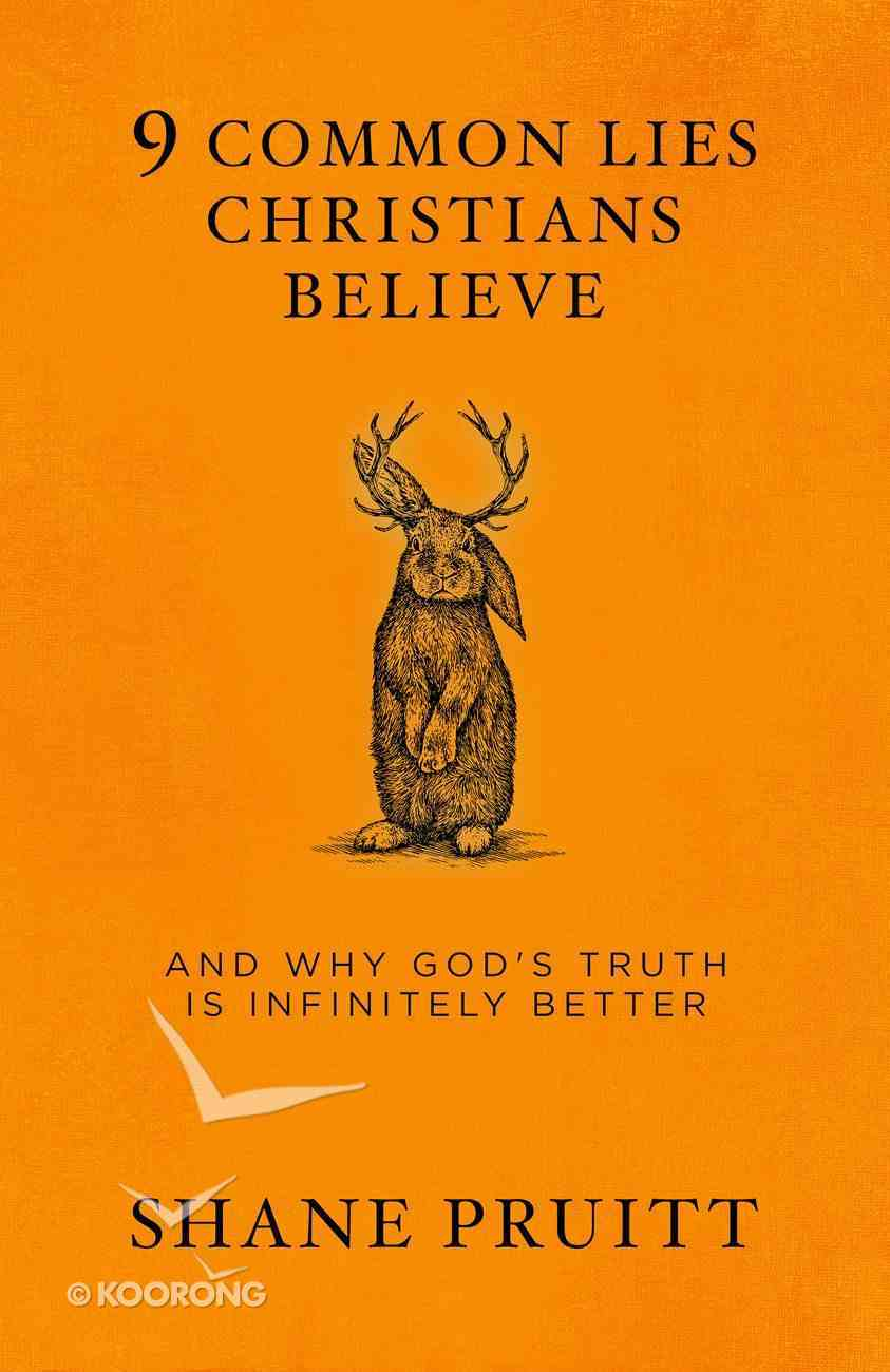 9 Common Lies Christians Believe: And Why God's Truth is Infinitely Better Paperback