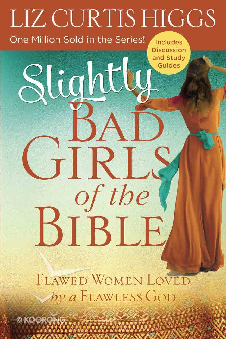 Slightly Bad Girls of the Bible: Flawed Women Loved By a Flawless God Paperback