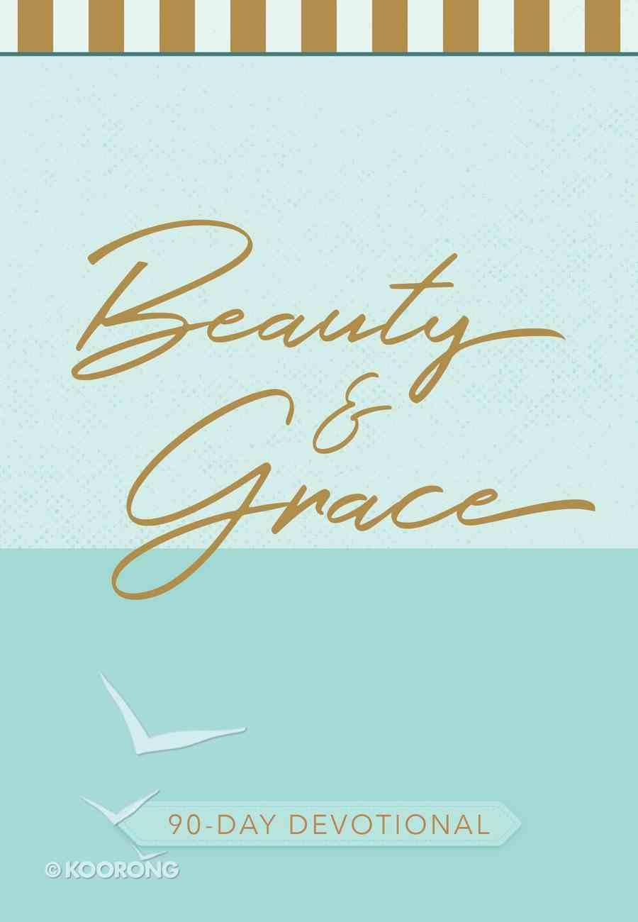 Beauty and Grace: 90-Day Devotional Paperback
