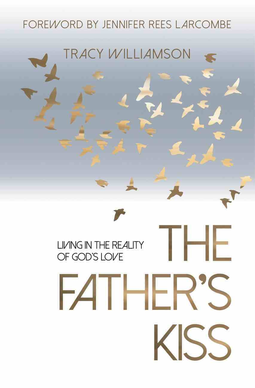 The Father's Kiss: Living in the Reality of God's Love Paperback