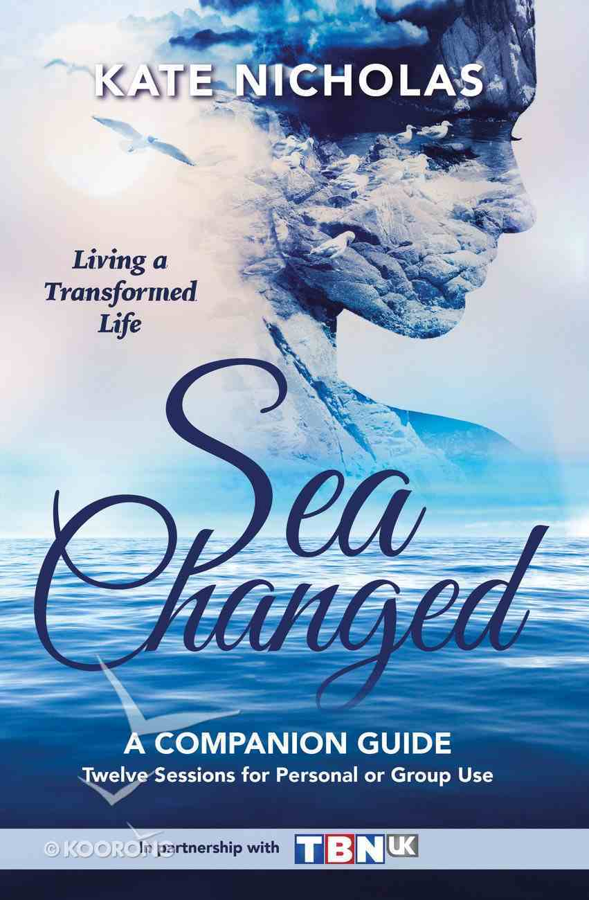 Sea Changed: A Ten-Session Guide to Living a Transformed Life (Companion Guide) Paperback